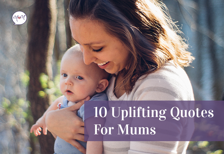 10 Uplifting Quotes For Mums