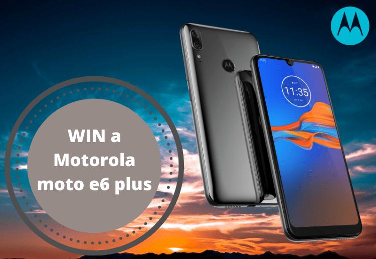 WIN a Motorola moto e6 plus!